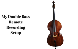 My Double Bass Remote Recording Setup